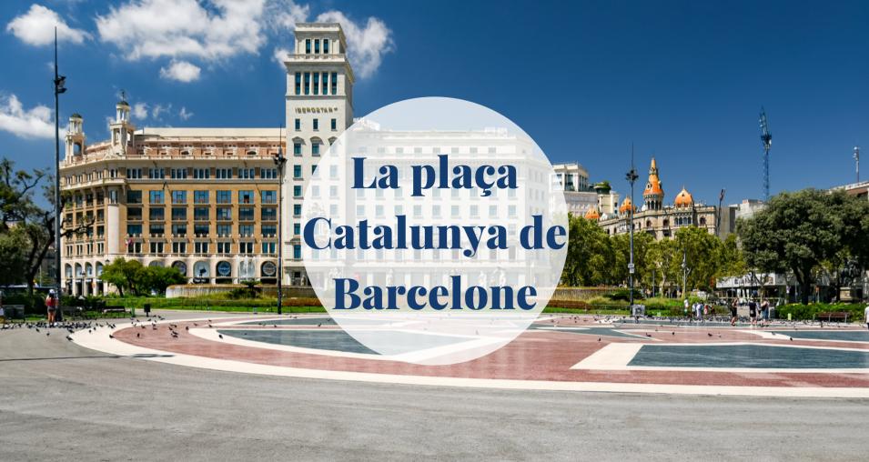 La Plaça Catalunya de Barcelone - Barcelona Home
