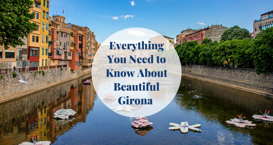 Everything You Need to Know About Beautiful Girona Barcelona-Home