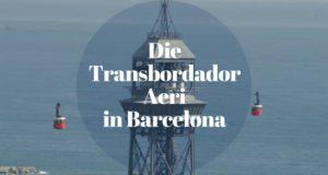 Die Transbordador Aeri in Barcelona