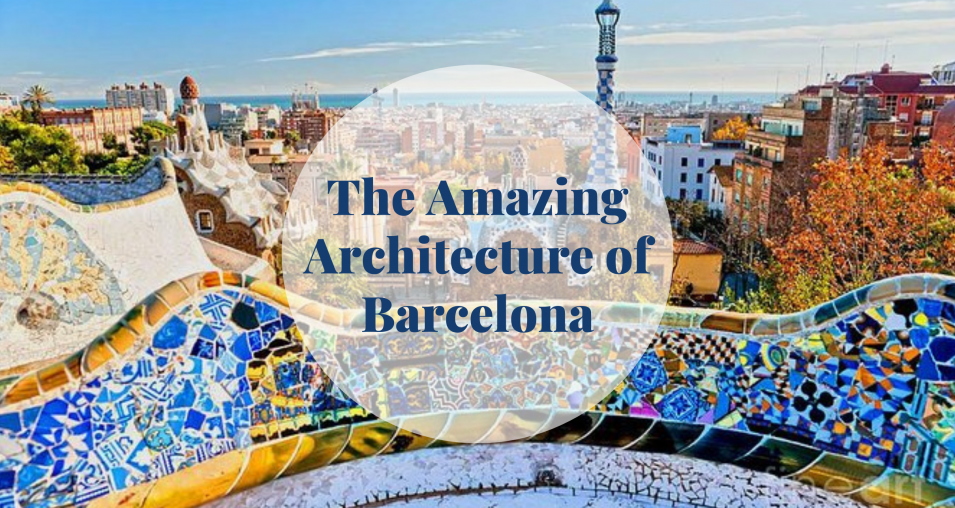 The Amazing Architecture of Barcelona - Barcelona Home