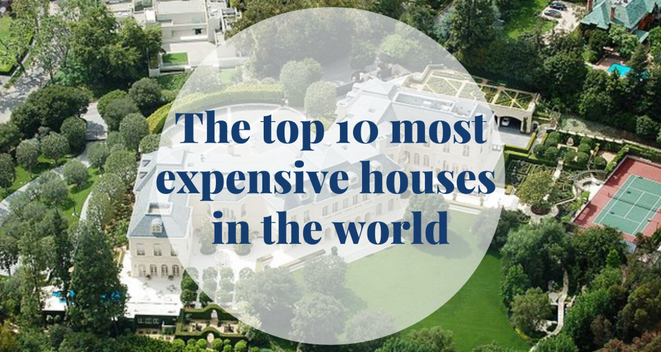 The top 10 most expensive houses in the world - Barcelona Home