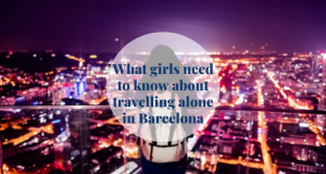 What girls need to know about travelling alone in Barcelona Barcelona-Home