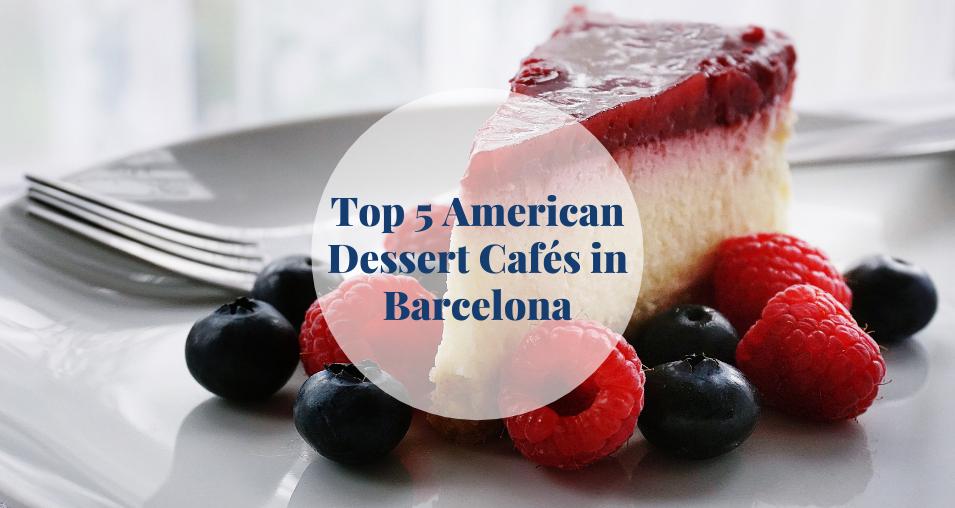 Top 5 American Dessert Cafés in Barcelona
