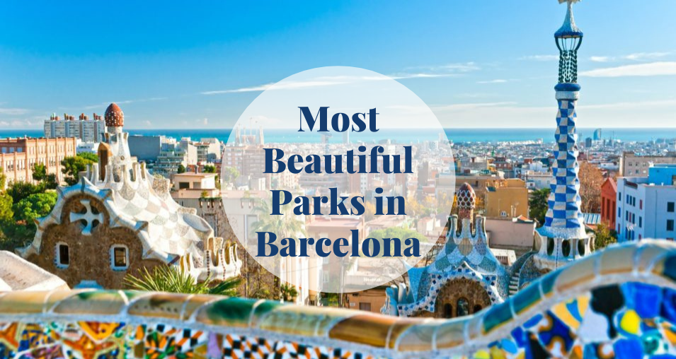Most Beautiful Parks in Barcelona Barcelona-Home