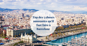 Top 5 des choses amusantes qu'il faut faire à Barcelone - Barcelona Home