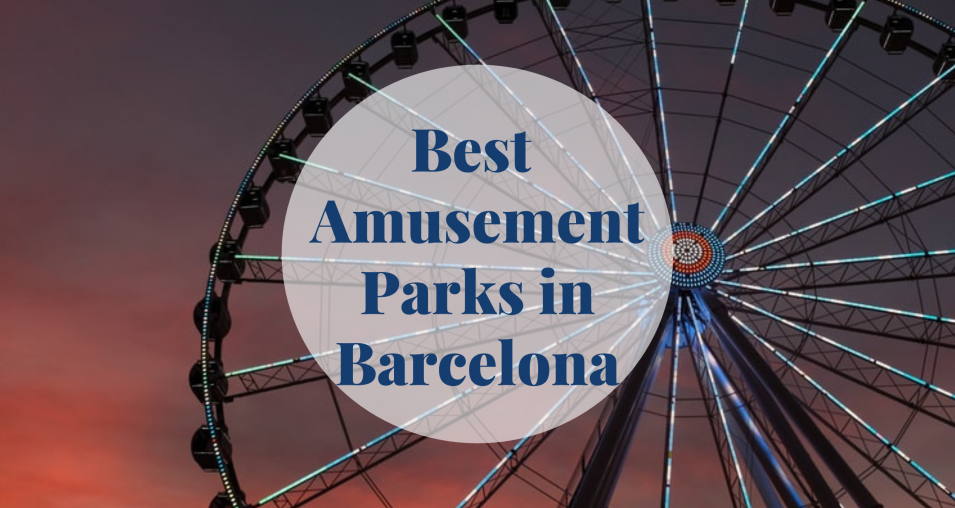 Best Amusement Parks in Barcelona - Barcelona Home