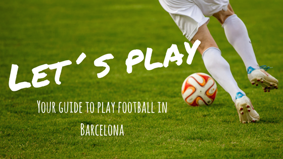 38c4366ead5e2 Your guide to play football in Barcelona