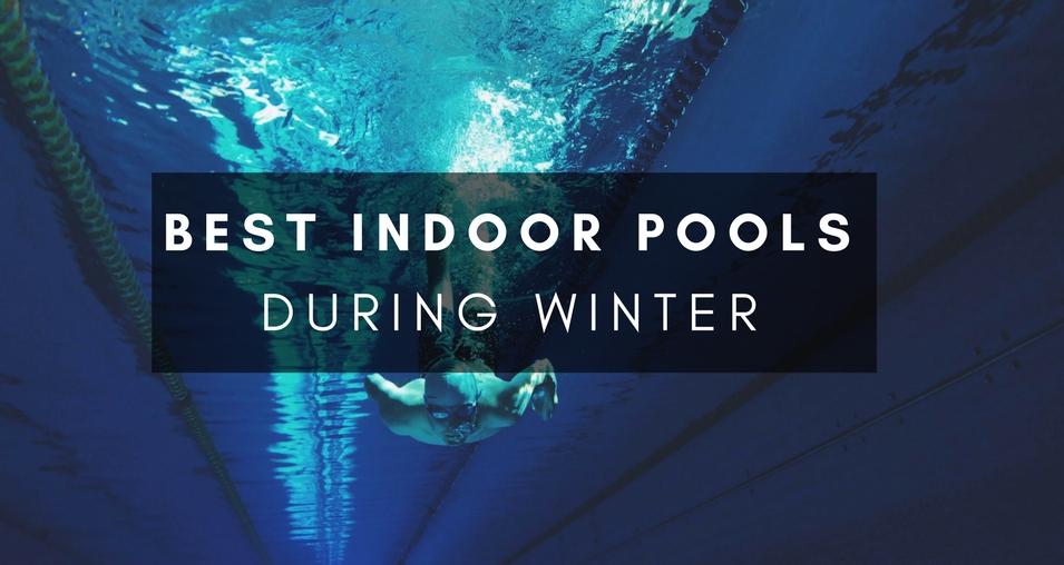 Best Indoor Pools during Winter