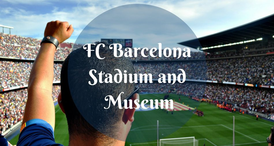FC Barcelona Stadion and Museum
