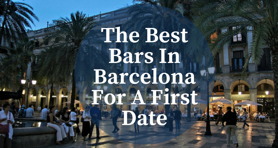 The Best Bars In Barcelona For A First Date