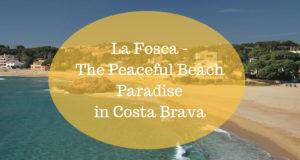 La Fosca – The peaceful beach paradise in Costa Brava