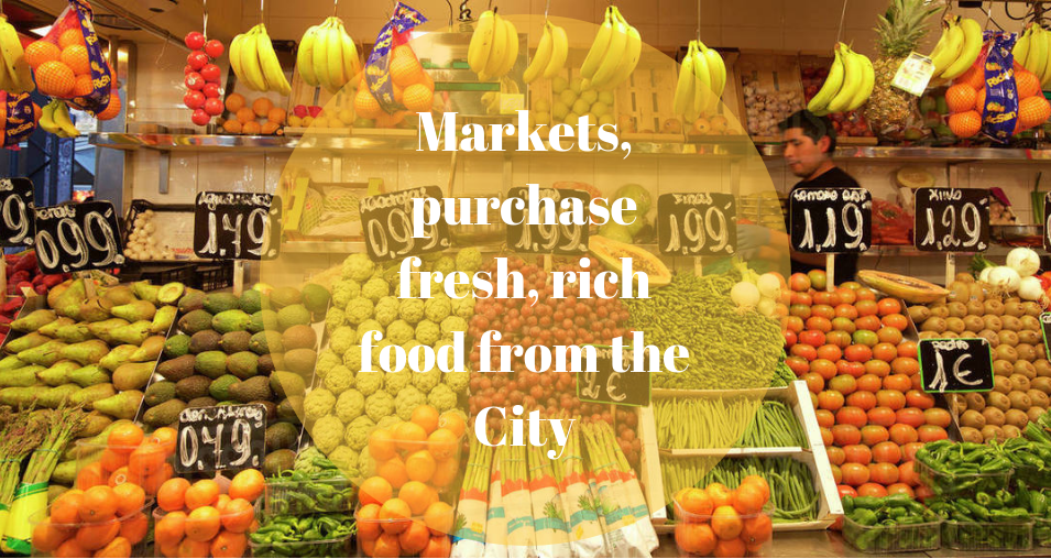 Markets, purchase fresh, rich food from the City