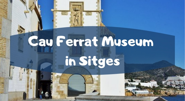 Cau Ferrat Museum in Sitges
