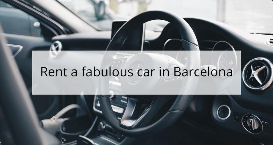 rent a fabulous car in barcelona