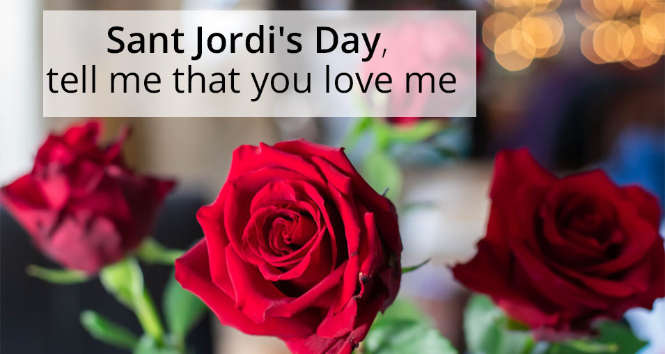 Sant Jordi's Day, tell me that you love me