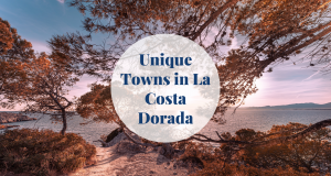 Unique Towns in La Costa Dorada