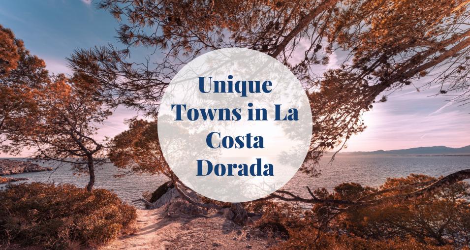 Unique Towns in La Costa Dorada