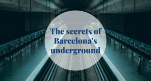 The secrets of Barcelona's underground- Barccelona Home