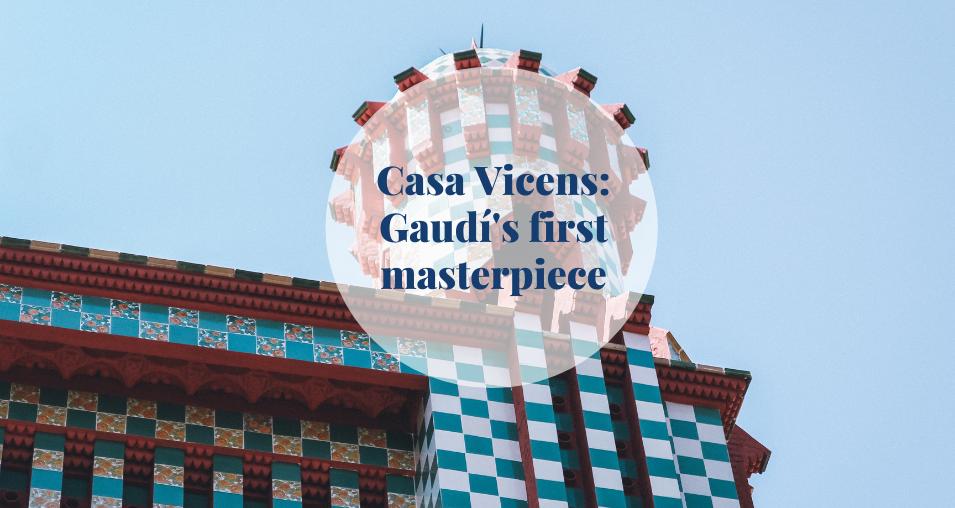 Casa Vicens: Gaudí's first masterpiece