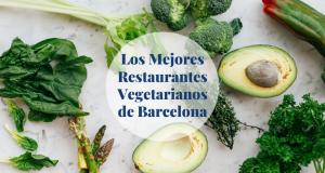 Los Mejores Restaurantes Vegetarianos de Barcelona