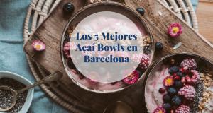 Los 5 mejores Açaí Bowls en Barcelona