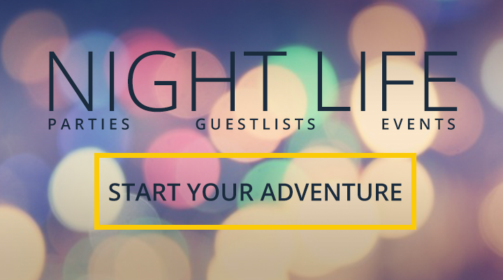 NIGHT LIFE Parties Guestlists Events Start Your Adventure